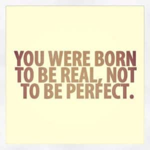 you-were-born-to-be-real-not-perfect